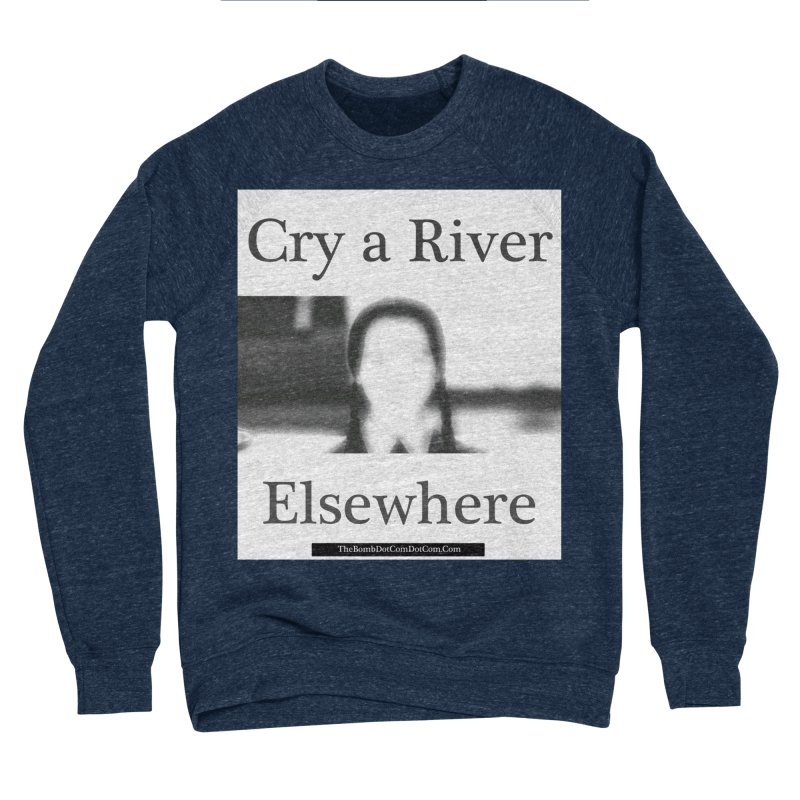Cry a River Elsewhere Men's Sponge Fleece Sweatshirt by thebombdotcomdotcom.com