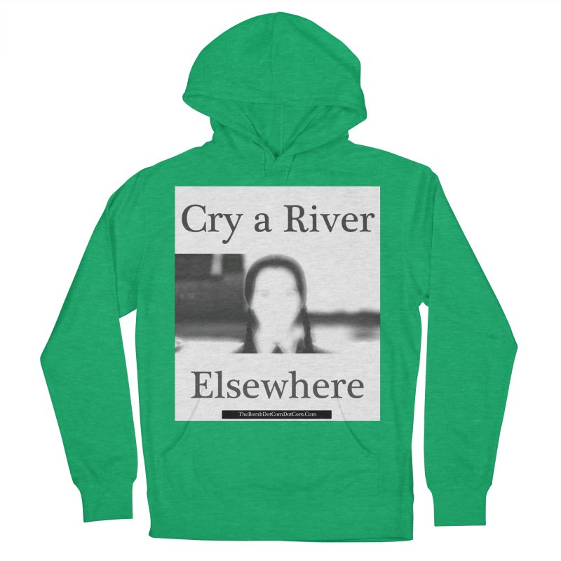 Cry a River Elsewhere Women's French Terry Pullover Hoody by thebombdotcomdotcom.com