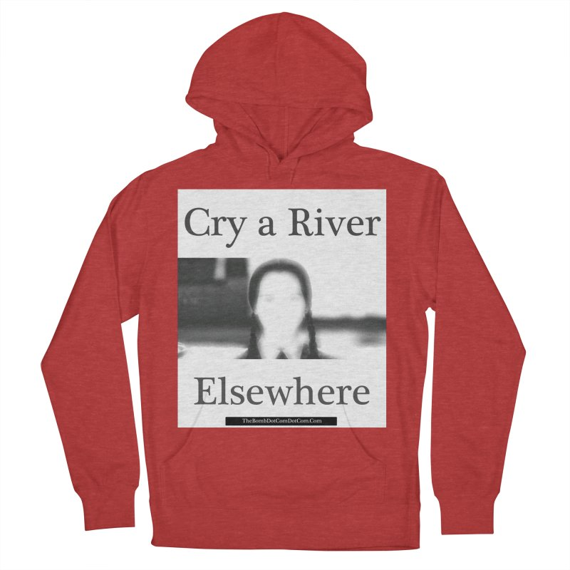 Cry a River Elsewhere Men's French Terry Pullover Hoody by thebombdotcomdotcom.com