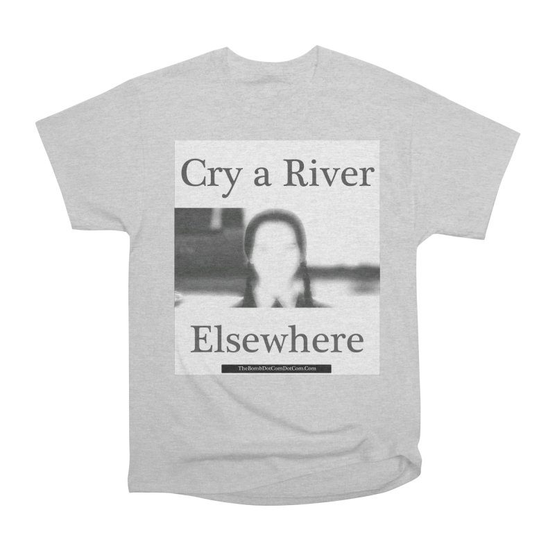 Cry a River Elsewhere Men's Heavyweight T-Shirt by thebombdotcomdotcom.com