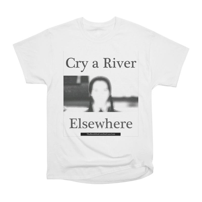 Cry a River Elsewhere Women's Heavyweight Unisex T-Shirt by thebombdotcomdotcom.com