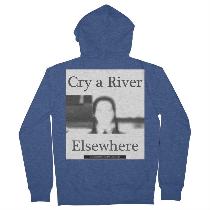 Cry a River Elsewhere Women's French Terry Zip-Up Hoody by thebombdotcomdotcom.com