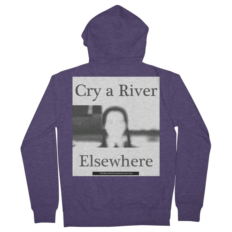 Cry a River Elsewhere Men's French Terry Zip-Up Hoody by thebombdotcomdotcom.com
