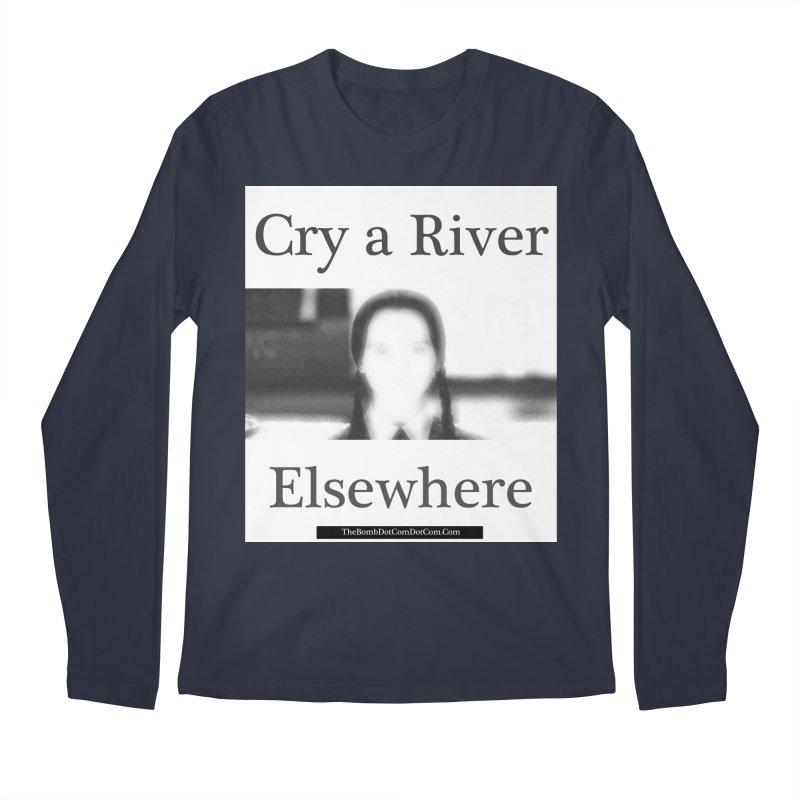 Cry a River Elsewhere Men's Regular Longsleeve T-Shirt by thebombdotcomdotcom.com