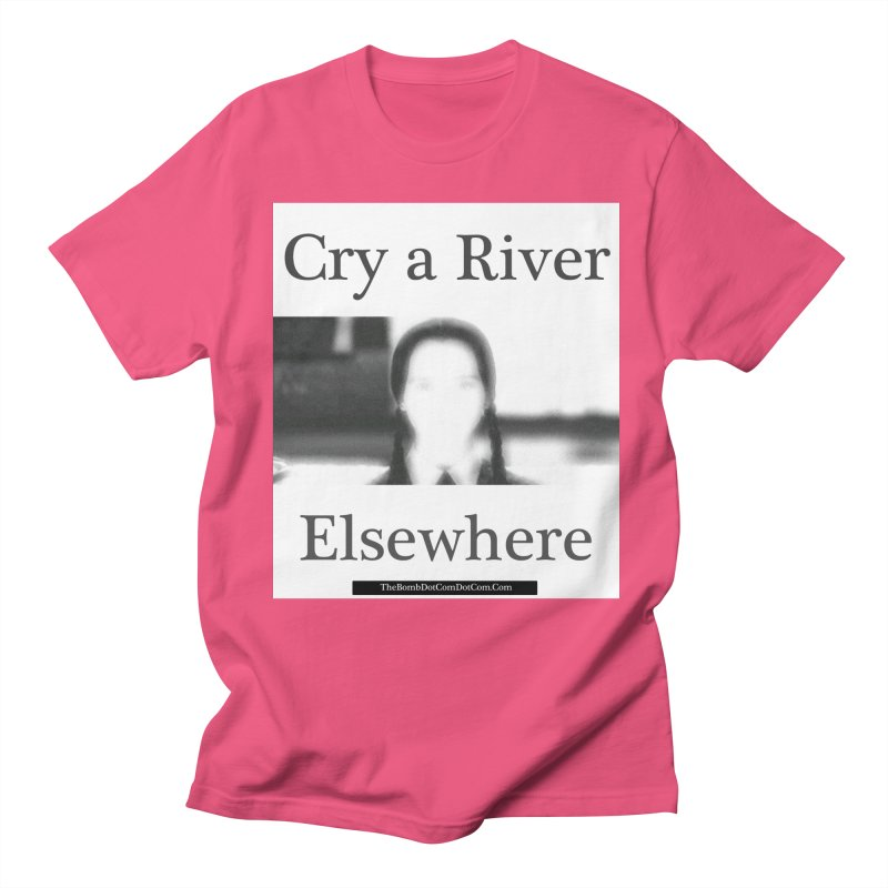 Cry a River Elsewhere Men's Regular T-Shirt by thebombdotcomdotcom.com