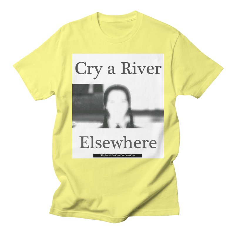 Cry a River Elsewhere Women's Regular Unisex T-Shirt by thebombdotcomdotcom.com