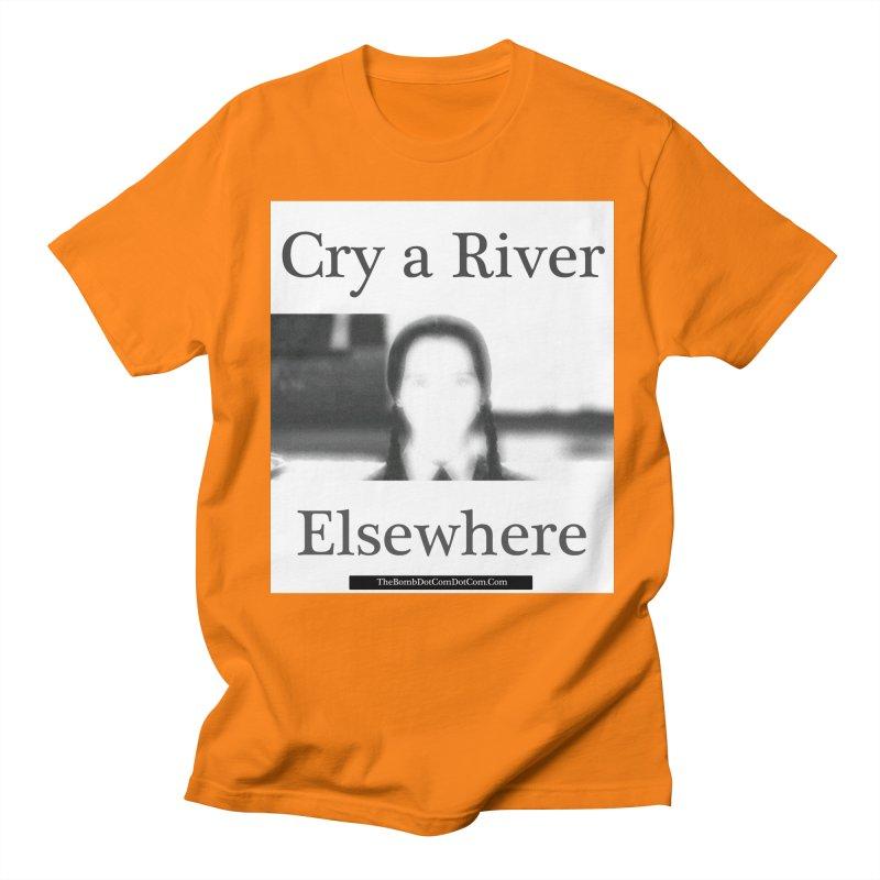 Cry a River Elsewhere Men's Regular T-Shirt by thebombdotcomdotcom.com