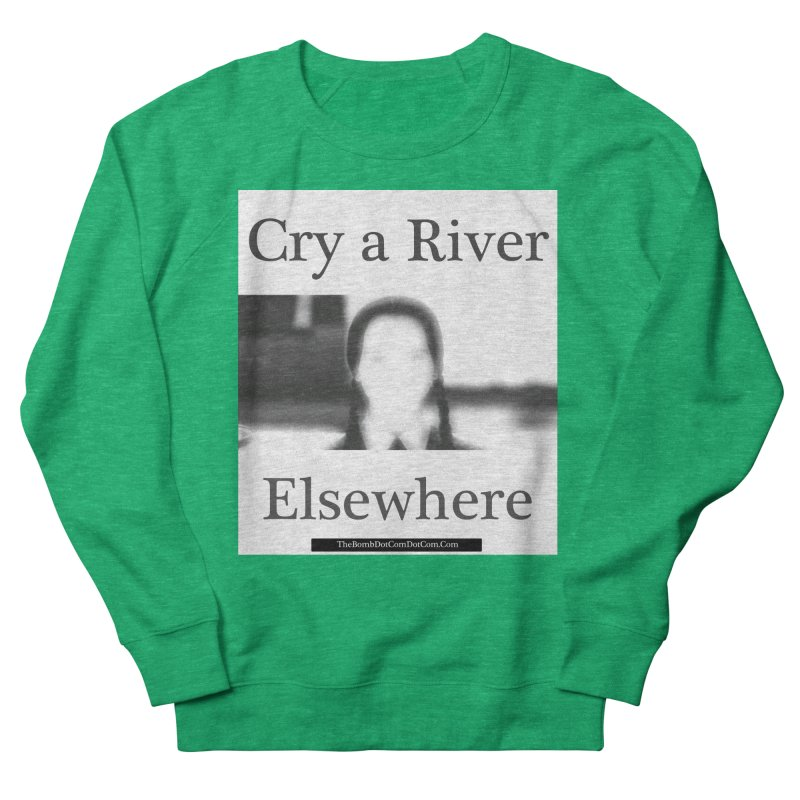 Cry a River Elsewhere Women's French Terry Sweatshirt by thebombdotcomdotcom.com