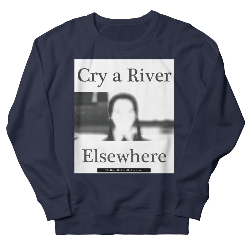 Cry a River Elsewhere Men's French Terry Sweatshirt by thebombdotcomdotcom.com