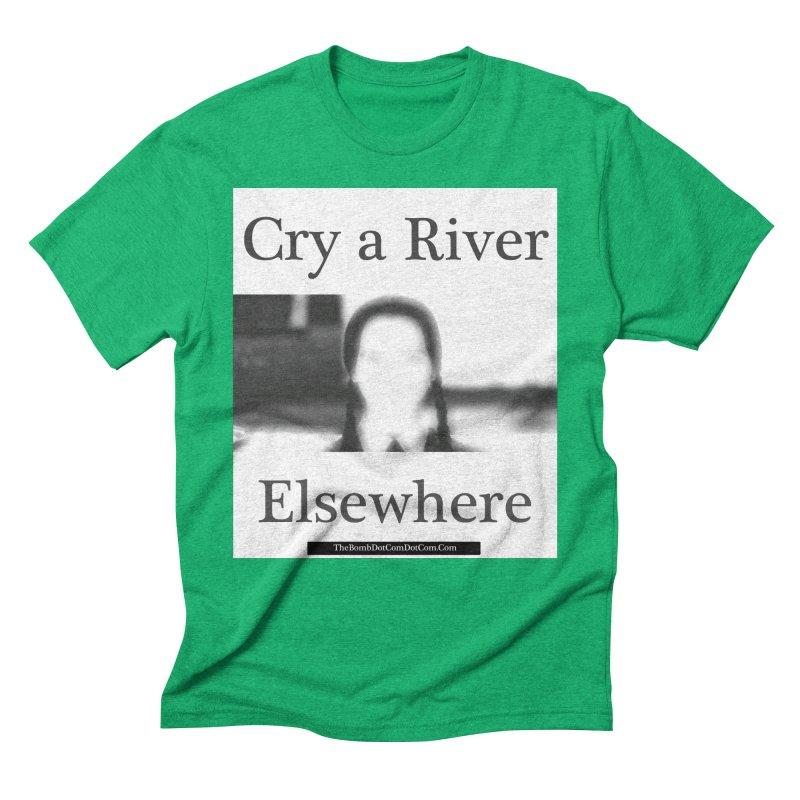 Cry a River Elsewhere Men's Triblend T-Shirt by thebombdotcomdotcom.com