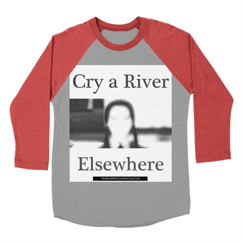 Cry a River Elsewhere Women's Baseball Triblend Longsleeve T-Shirt by thebombdotcomdotcom.com