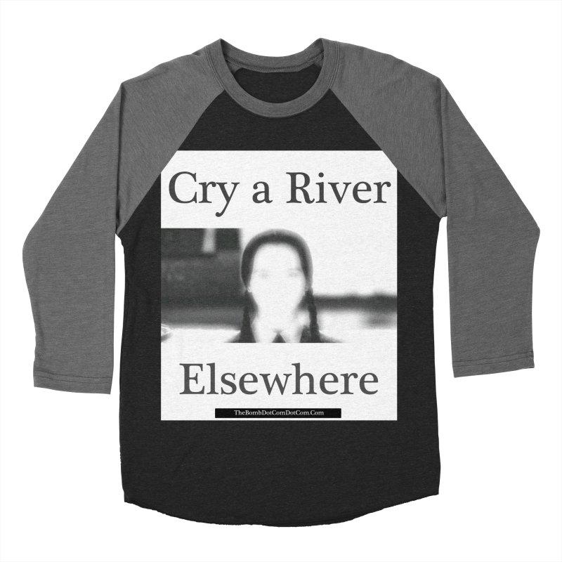 Cry a River Elsewhere Women's Baseball Triblend Longsleeve T-Shirt by thebombdotcomdotcom.com