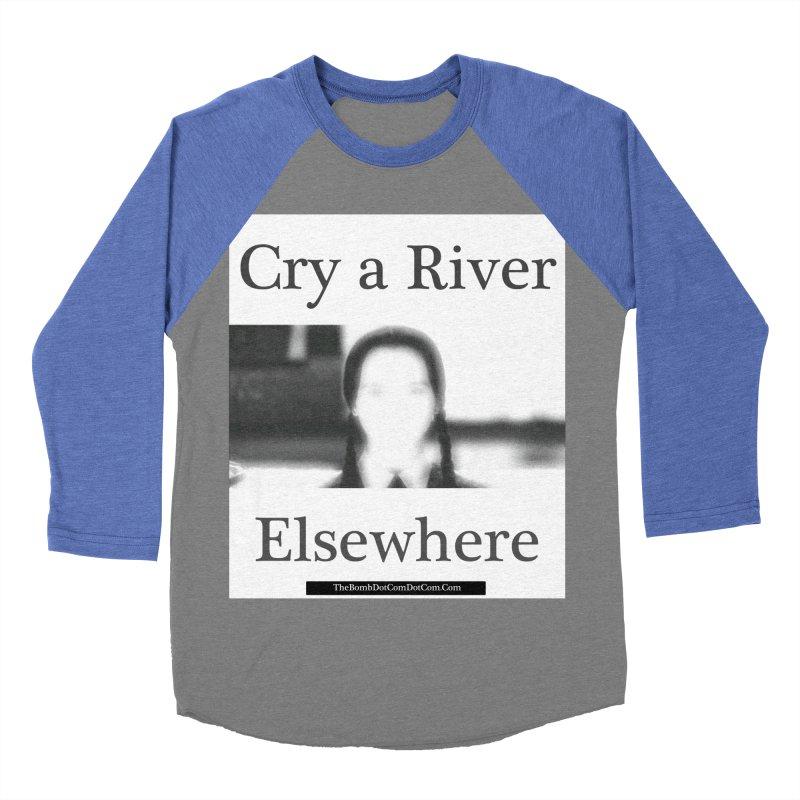 Cry a River Elsewhere Men's Baseball Triblend Longsleeve T-Shirt by thebombdotcomdotcom.com