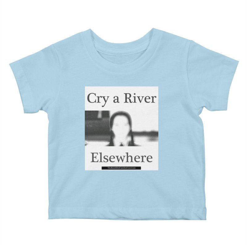 Cry a River Elsewhere Kids Baby T-Shirt by thebombdotcomdotcom.com