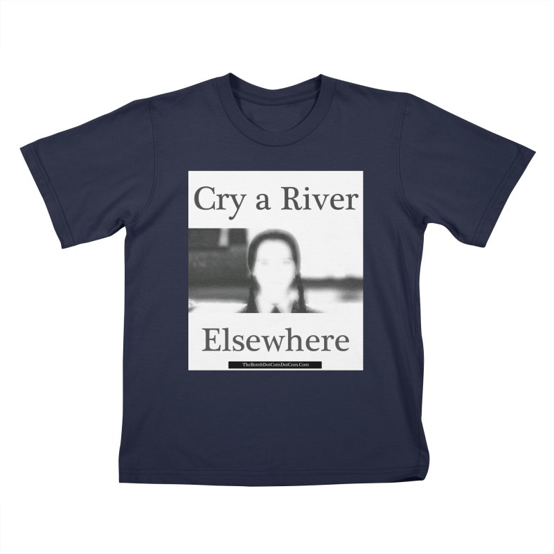 Cry a River Elsewhere Kids T-Shirt by thebombdotcomdotcom.com