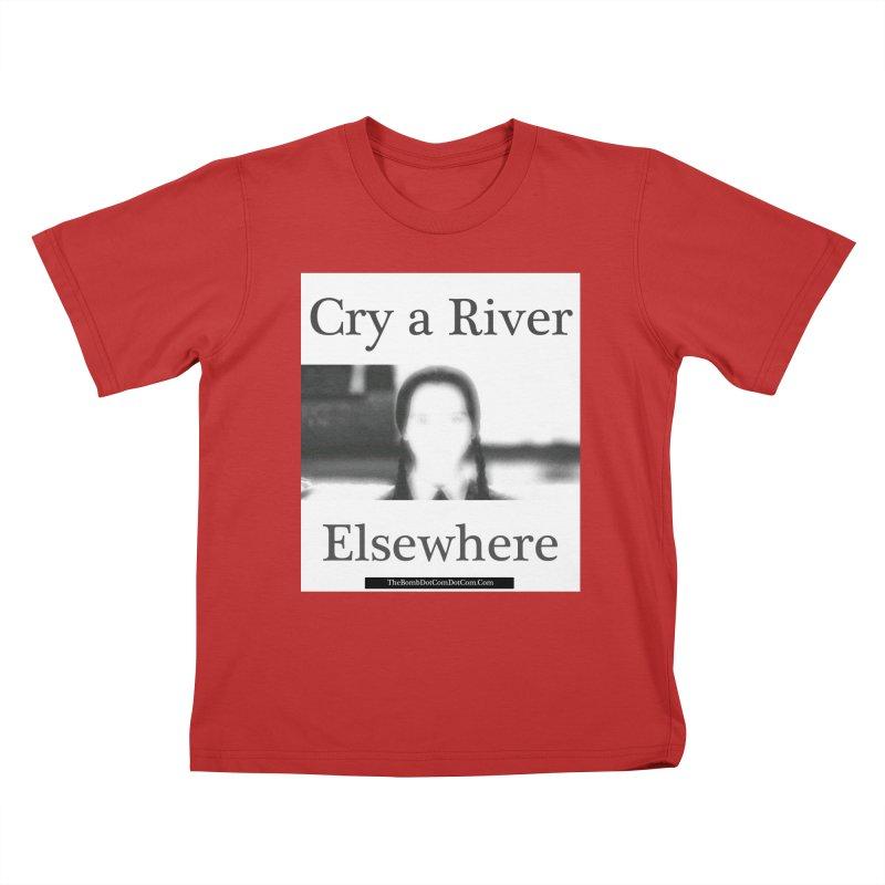 Cry a River Elsewhere Kids T-Shirt by thebombdotcomdotcom.com