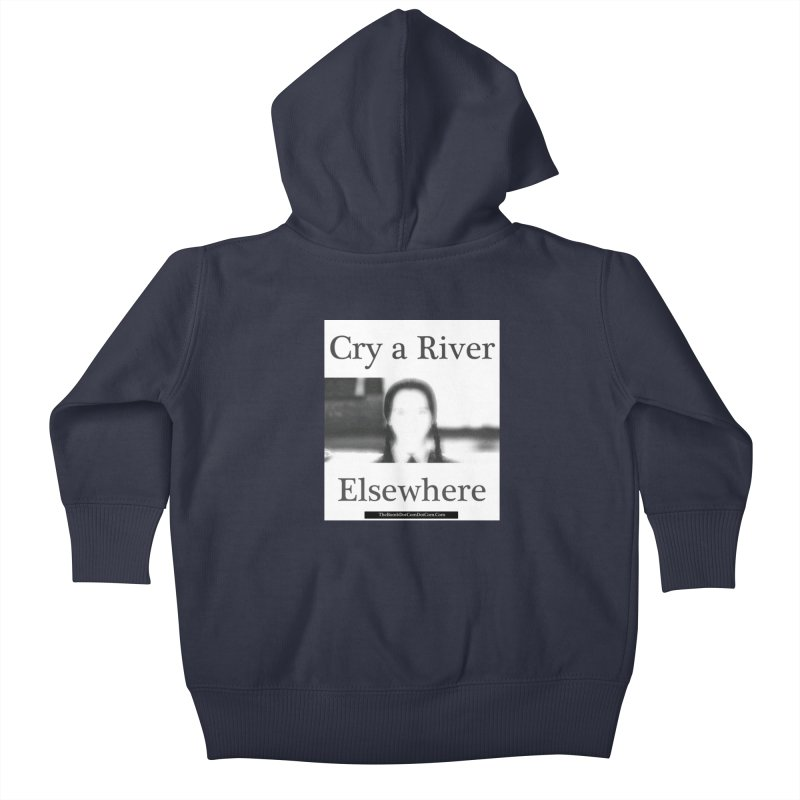 Cry a River Elsewhere Kids Baby Zip-Up Hoody by thebombdotcomdotcom.com