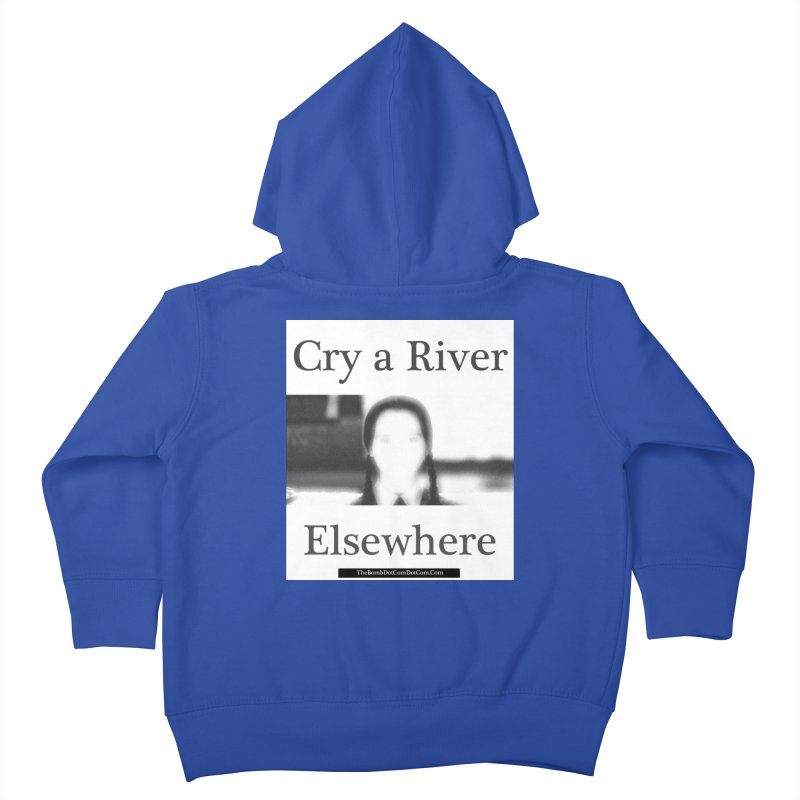 Cry a River Elsewhere Kids Toddler Zip-Up Hoody by thebombdotcomdotcom.com