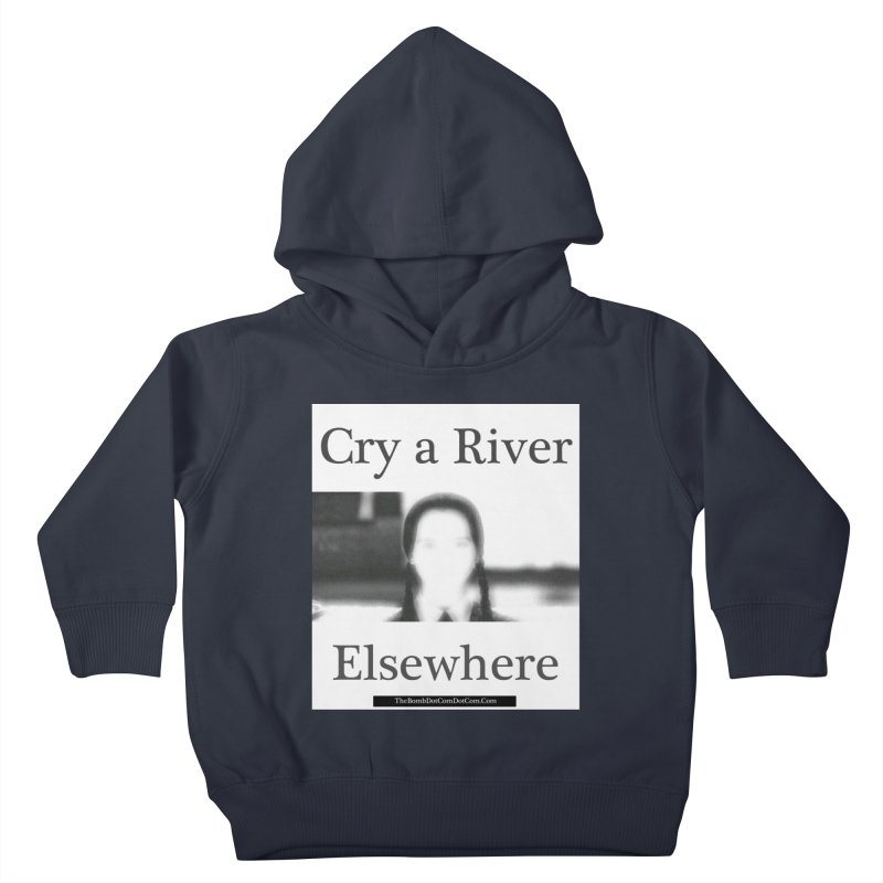 Cry a River Elsewhere Kids Toddler Pullover Hoody by thebombdotcomdotcom.com