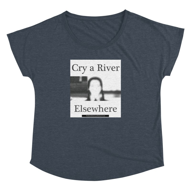 Cry a River Elsewhere Women's Dolman Scoop Neck by thebombdotcomdotcom.com