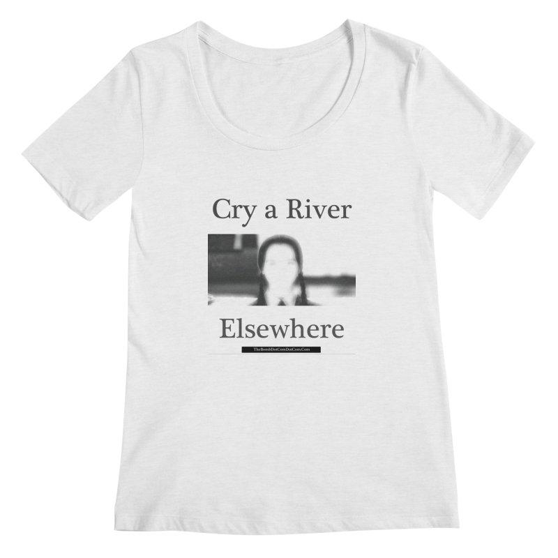 Cry a River Elsewhere Women's Regular Scoop Neck by thebombdotcomdotcom.com