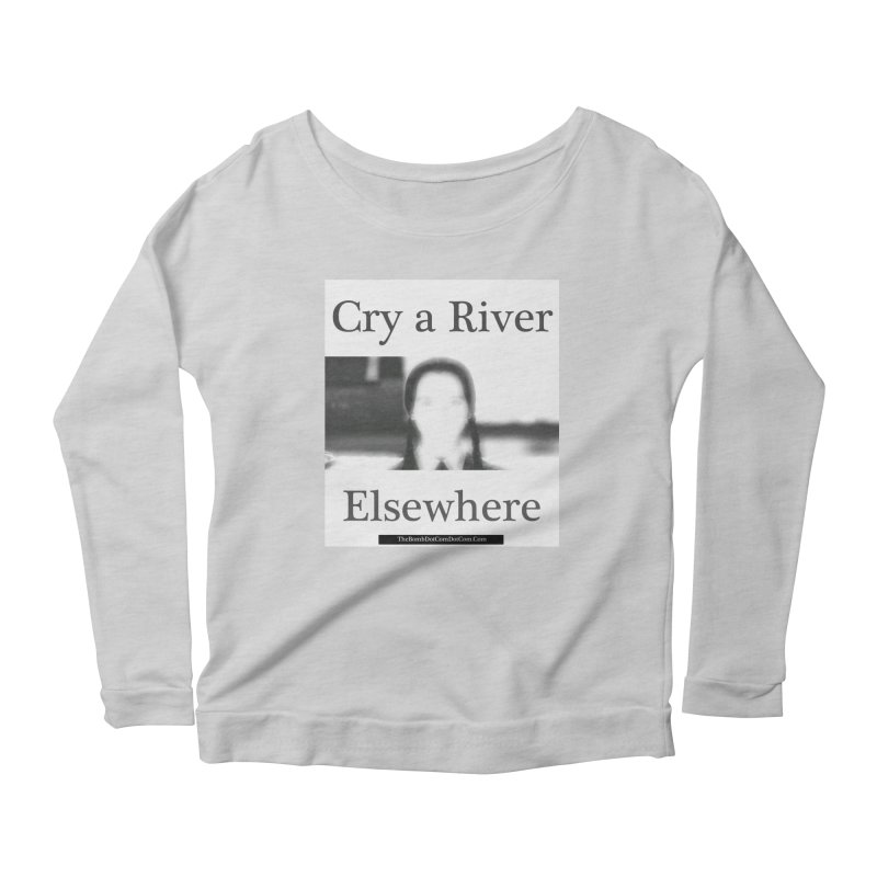 Cry a River Elsewhere Women's Scoop Neck Longsleeve T-Shirt by thebombdotcomdotcom.com