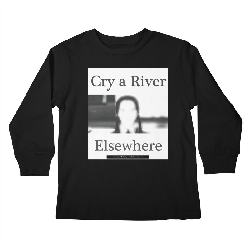 Cry a River Elsewhere Kids Longsleeve T-Shirt by thebombdotcomdotcom.com