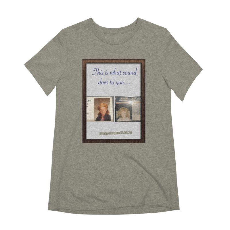 This is what sound does to you... for Marissa Women's Extra Soft T-Shirt by thebombdotcomdotcom.com