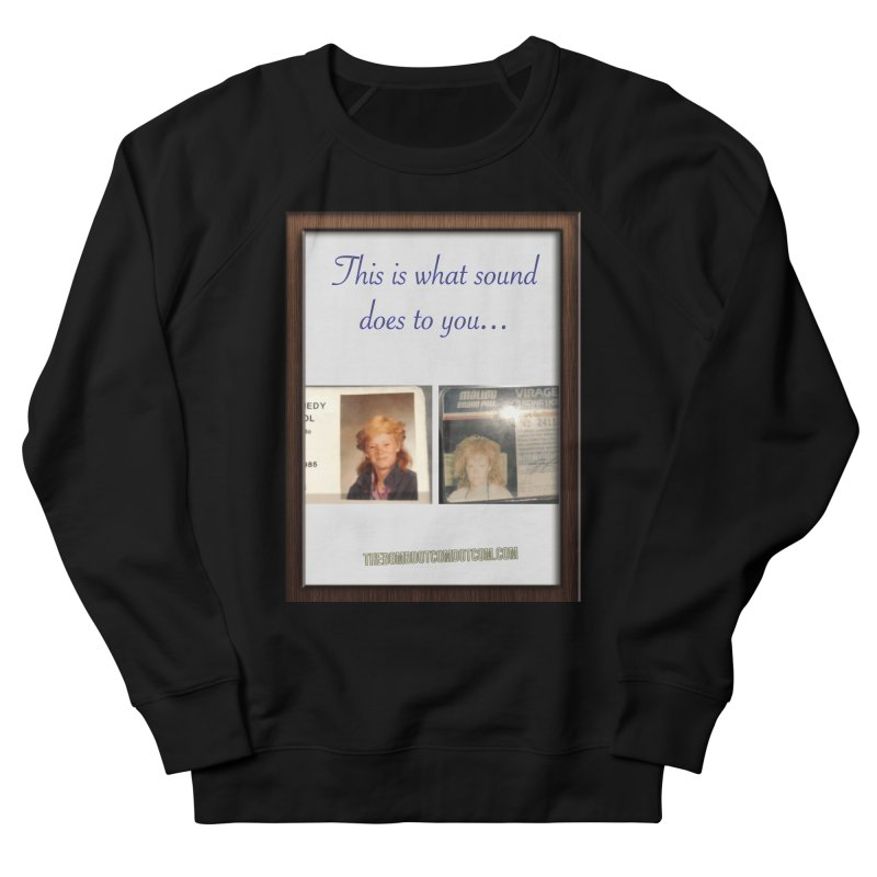 This is what sound does to you... for Marissa Men's French Terry Sweatshirt by thebombdotcomdotcom.com