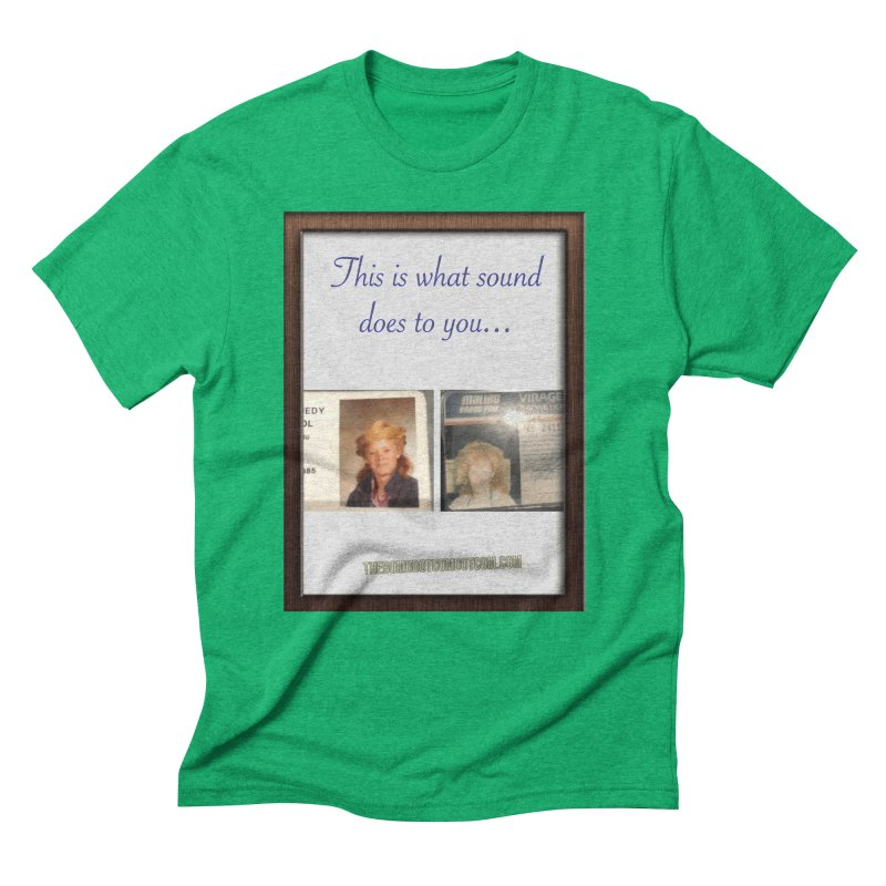 This is what sound does to you... for Marissa Men's Triblend T-Shirt by thebombdotcomdotcom.com