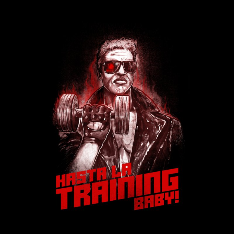 HASTA LA TRAINING BABY! Men's T-Shirt by T.JEF