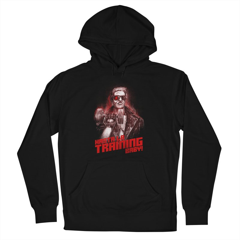 HASTA LA TRAINING BABY! Men's French Terry Pullover Hoody by T.JEF