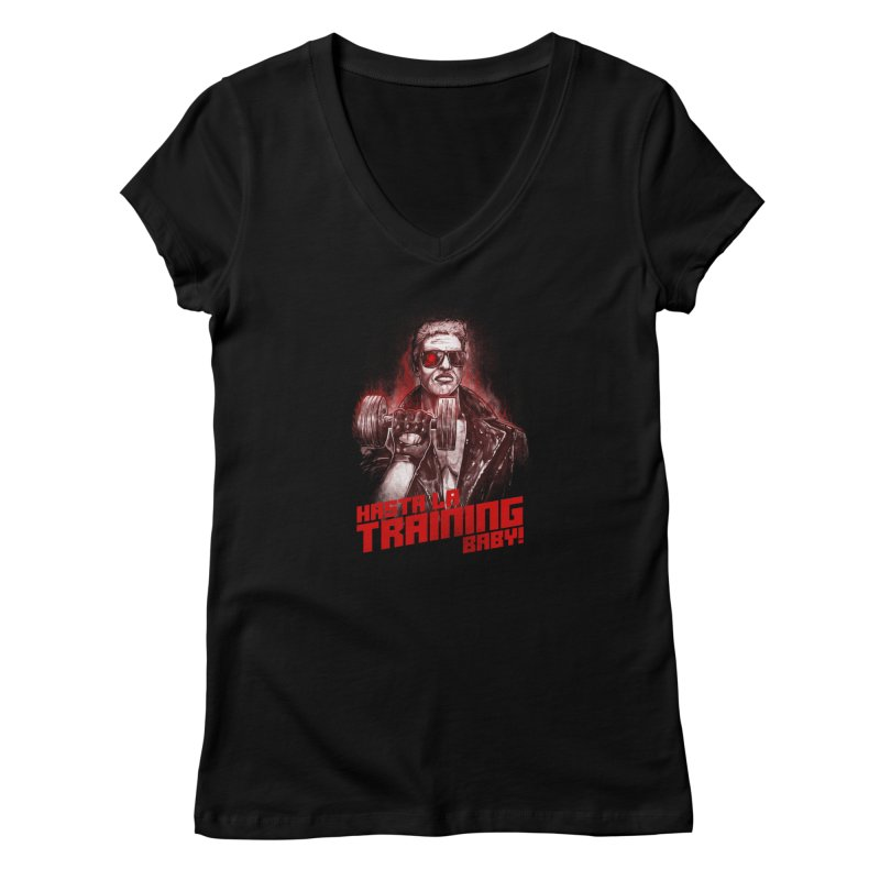 HASTA LA TRAINING BABY! Women's V-Neck by T.JEF