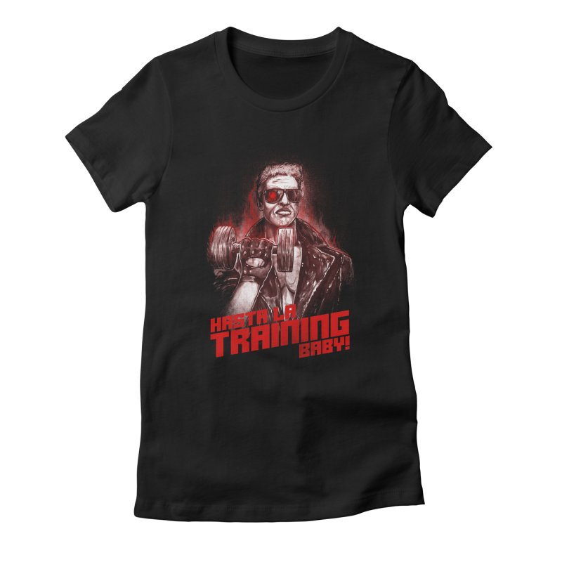 HASTA LA TRAINING BABY! Women's Fitted T-Shirt by T.JEF