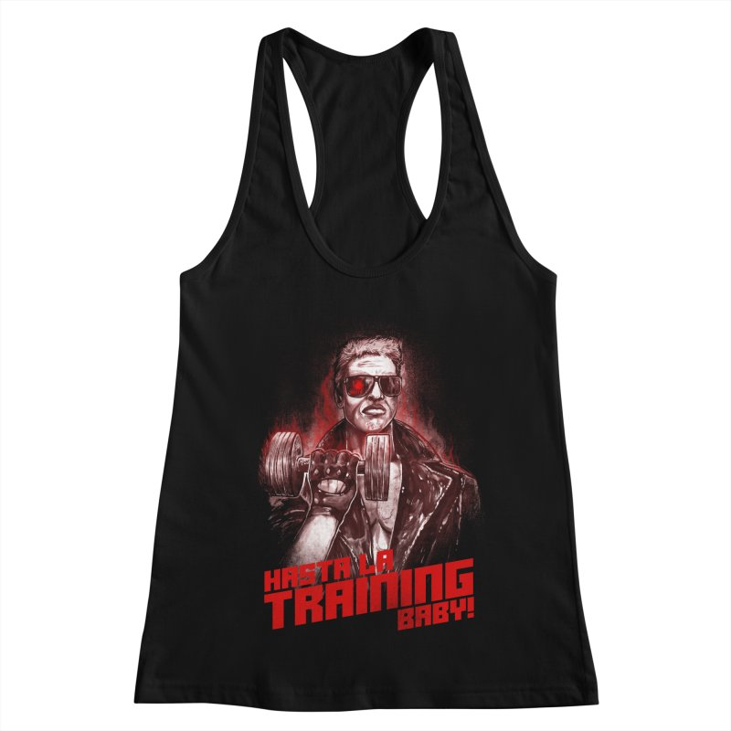 HASTA LA TRAINING BABY! Women's Racerback Tank by T.JEF