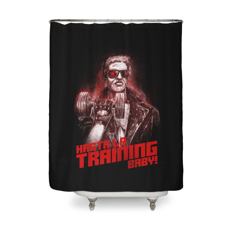 HASTA LA TRAINING BABY! Home Shower Curtain by T.JEF