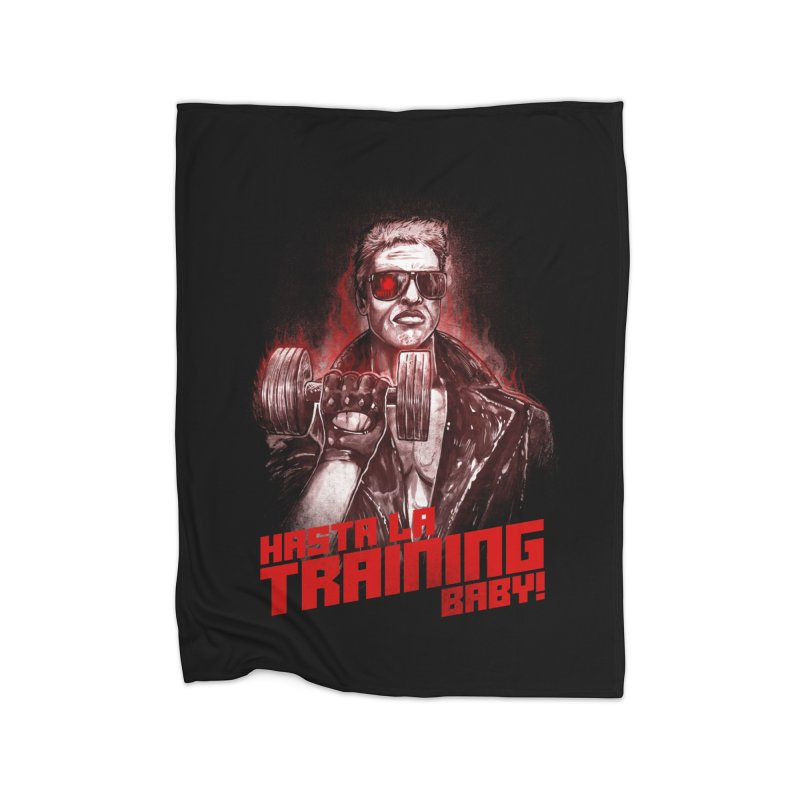 HASTA LA TRAINING BABY! Home Blanket by T.JEF