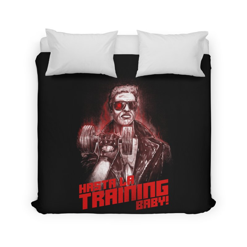 HASTA LA TRAINING BABY! Home Duvet by T.JEF