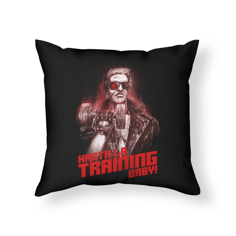 HASTA LA TRAINING BABY! Home Throw Pillow by T.JEF