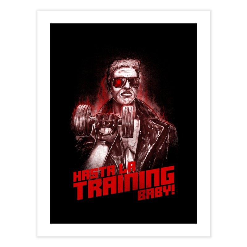 HASTA LA TRAINING BABY! Home Fine Art Print by T.JEF