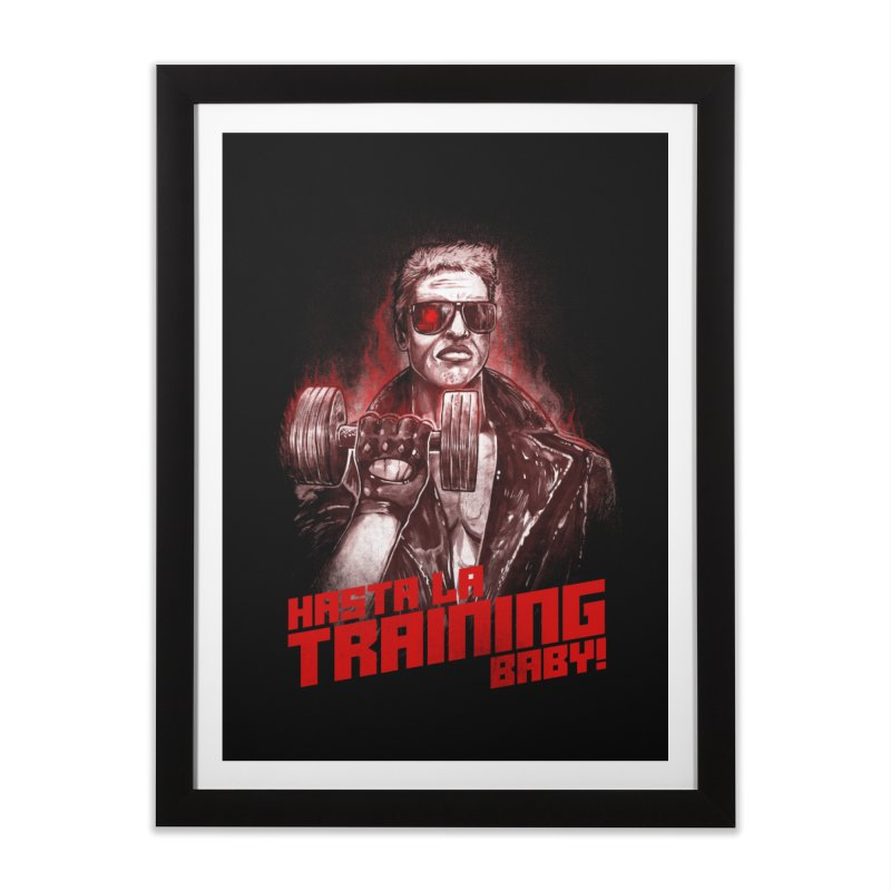 HASTA LA TRAINING BABY! Home Framed Fine Art Print by T.JEF