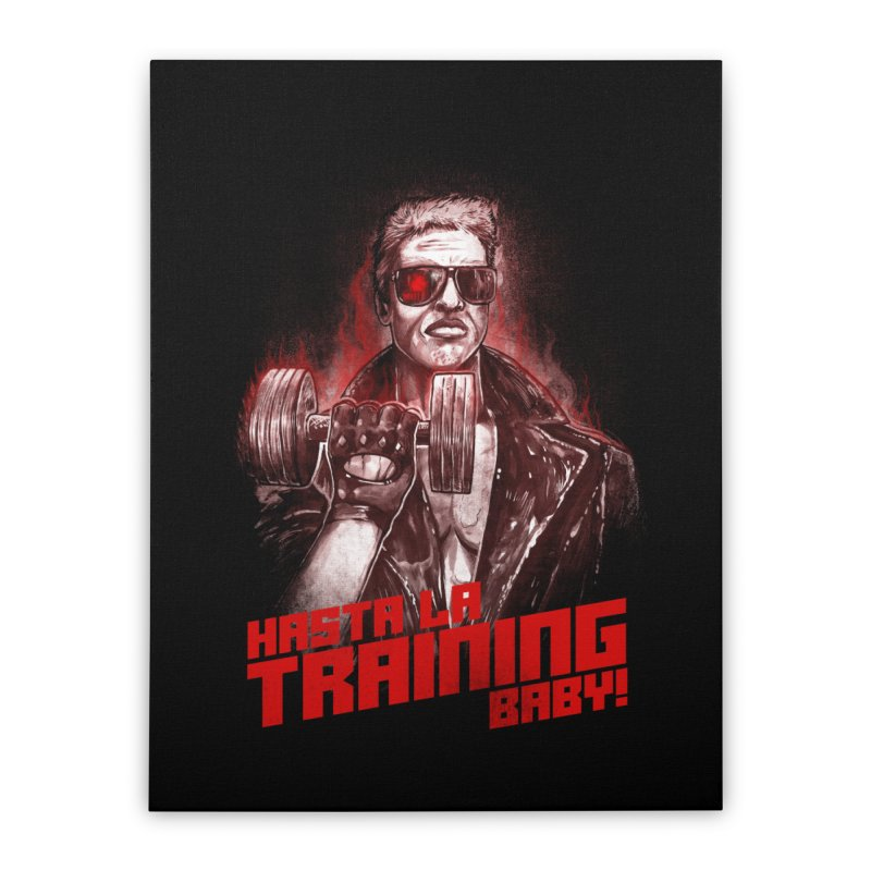 HASTA LA TRAINING BABY! Home Stretched Canvas by T.JEF
