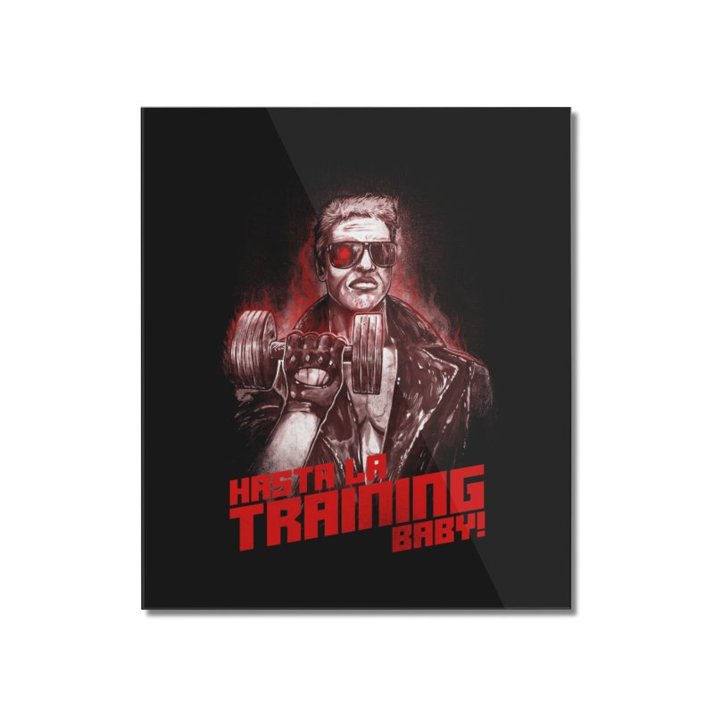 HASTA LA TRAINING BABY! Home Mounted Acrylic Print by T.JEF