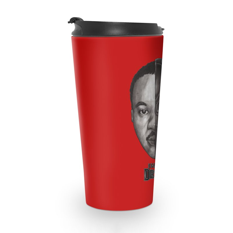 I HAVE A DREAM! Accessories Travel Mug by T.JEF