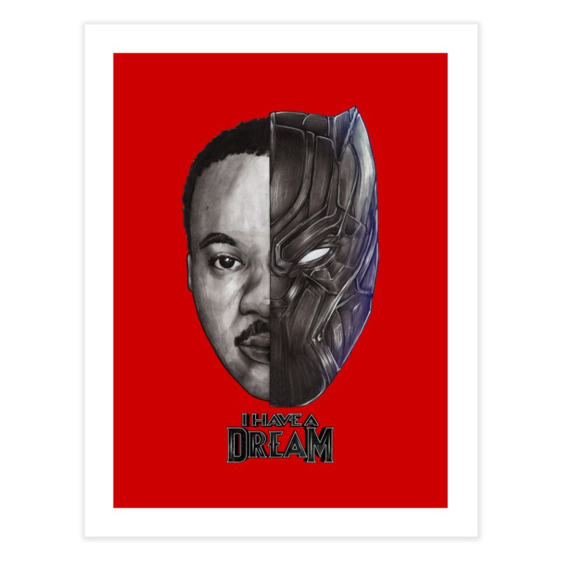 I HAVE A DREAM! Home Fine Art Print by T.JEF