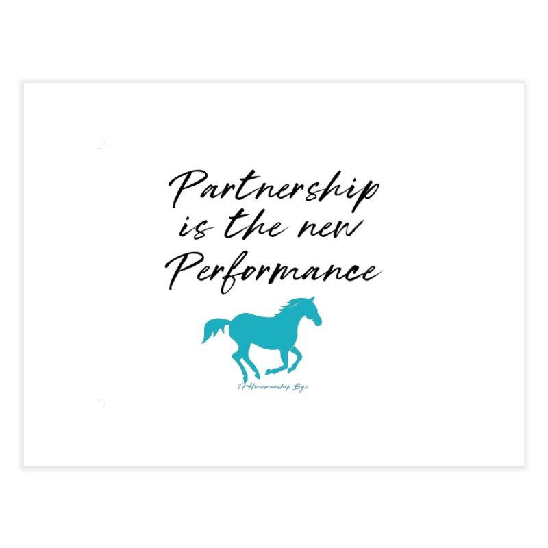 TKH Partnership is the new performance Home Fine Art Print by tkhorsemanship's Artist Shop
