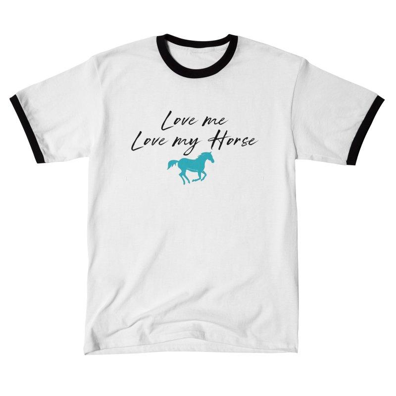 Love me, Love my horse Women's T-Shirt by tkhorsemanship's Artist Shop