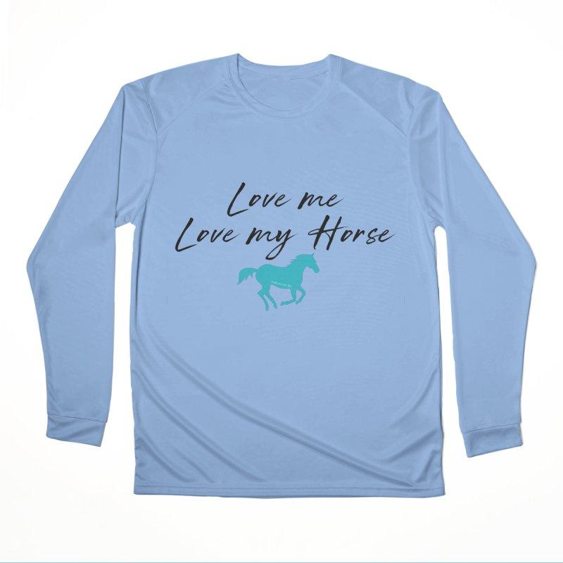 Love me, Love my horse Women's Longsleeve T-Shirt by tkhorsemanship's Artist Shop