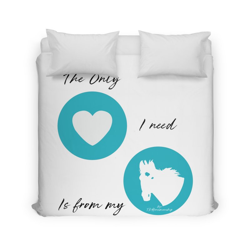 TKH - The only Love I need Home Duvet by tkhorsemanship's Artist Shop