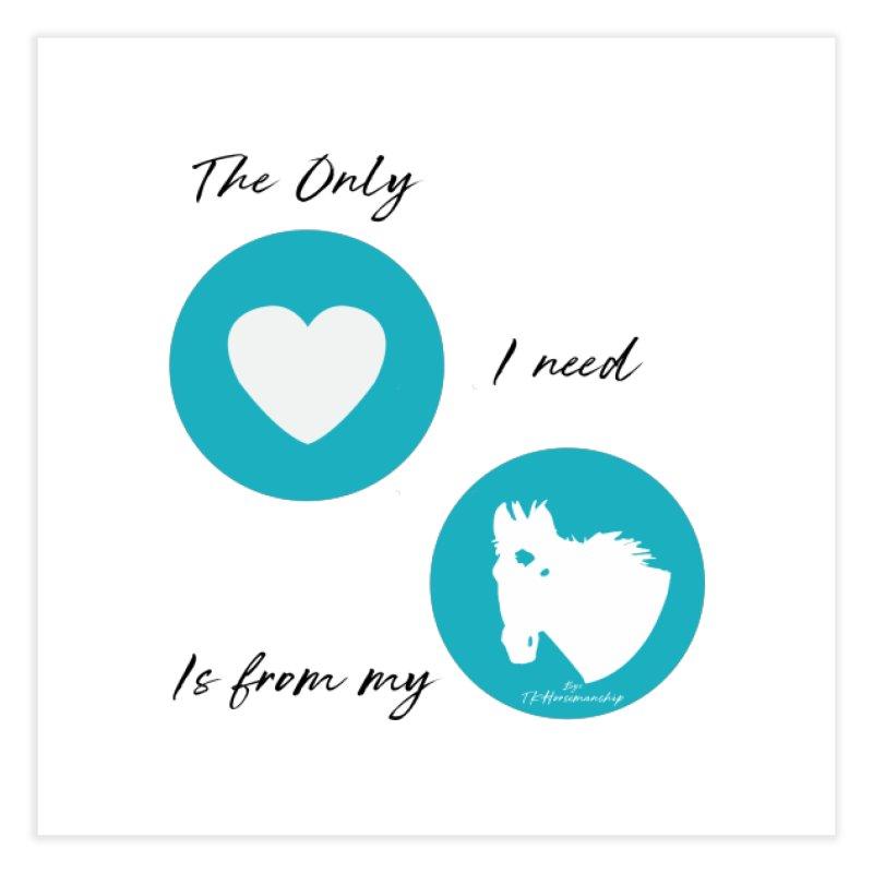 TKH - The only Love I need Home Fine Art Print by tkhorsemanship's Artist Shop
